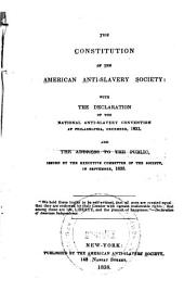 The Constitution of the American Anti-Slavery Society: With the Declaration of the National Anti-Slavery Convention at Philadelphia, December, 1833 ; And, the Address to the Public, Issued by the Executive Committee of the Society, in September, 1835