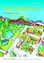 Local Government in Connecticut, Third Edition: Edition 3