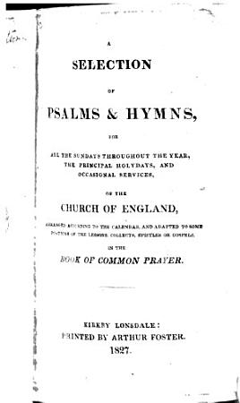 A selection of Psalms   hymns  for all the Sundays throughout the year  the principal holydays  and occasional services  of the Church of England  etc   Compiled by Roger Carus Wilson and others   PDF