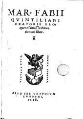 Mar. Fabii Quintiliani Oratoris eloquentissimi declamationum liber