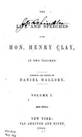 The Life and Speeches of the Hon. Henry Clay ...