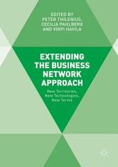 Extending the Business Network Approach: New Territories, New Technologies, New Terms