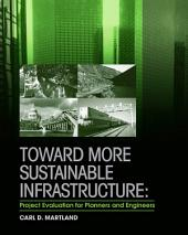 Toward More Sustainable Infrastructure: Project Evaluation for Planners and Engineers: Project Evaluation for Planners and Engineers