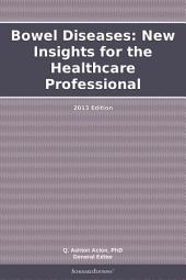 Bowel Diseases: New Insights for the Healthcare Professional: 2013 Edition