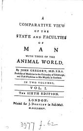 A comparative view of the state and faculties of man with those of the animal world [by J. Gregory].