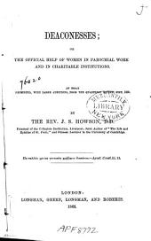 Deaconesses, Or, The Official Help of Women in Parochial Work and in Charitable Institutions: An Essay Reprinted, with Large Additions, from the Quarterly Review, Sept. 1860