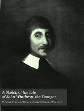 A sketch of the life of John Winthrop: the younger, founder of Ipswich, Massachusetts in 1633, Volume 7