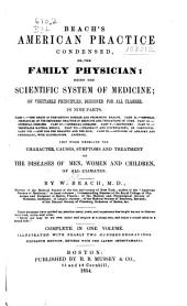 The American Practice Condensed, Or, The Family Physician: Being the Scientific System of Medicine, on Vegetable Principles, Designed for All Classes. This Work Embraces the Character, Causes, Symptoms, and Treatment of the Diseases of Men, Women, and Children, of All Climates