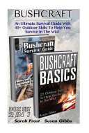 Bushcraft Box Set 2 in 1  an Ultimate Survival Guide with 40  Outdoor Skills to Help You Survive in the Wild