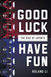 Good Luck Have Fun: The Rise of eSports