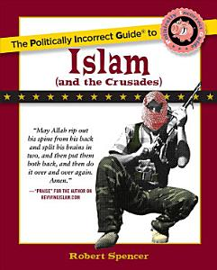The Politically Incorrect Guide to Islam  And the Crusades  Book