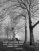 Hard Choices  Easy Life  Easy Choices  Hard Life