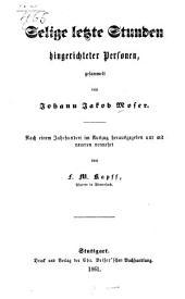Selige letzte Stunden hingerichteter Personen, gesammelt von Johann Jakob Moser: Nach einem Jahrhundert im Auszug herausgegeben und mit neueren vermehrt von F. M. Kapff