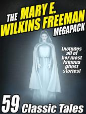 The Mary E. Wilkins Freeman Megapack: 59 Classic Stories