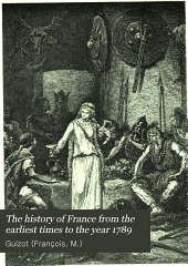 The History of France from the Earliest Times to the Year 1789: Volume 1