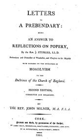 Letters to a Prebendary: Being an Answer to Reflections on Popery, by the Rev. J. Sturges ... with Remarks on the Opposition of Hoadlyism to the Doctrines of the Church of England