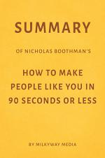 Summary of Nicholas Boothman's How to Make People Like You in 90 Seconds or Less by Milkyway Media