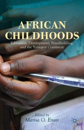 African Childhoods: Education, Development, Peacebuilding, and the Youngest Continent