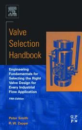 Valve Selection Handbook: Engineering Fundamentals for Selecting the Right Valve Design for Every Industrial Flow Application, Edition 5