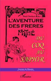 L'aventure des frères Pathé: Du coq au saphir