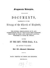 Fragmenta liturgica, documents illustrative of the liturgy of the Church of England, exhibiting the several emendations of it and substitutions for it, that have been proposed from time to time, ed. by P. Hall 7 vols: Volume 6