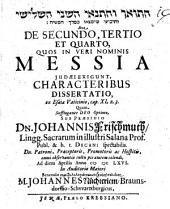 De secundo, tertio et quarto, quos in veri nominis Messia Iudaei exigunt, characteribus dissertatio