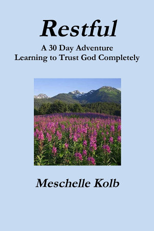 Restful   A 30 Day Adventure Learning to Trust God Completely PDF