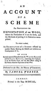 An Account of a Scheme for Preventing the Exportation of Our Wool: Where the Particulars of it are Set Forth and the Methods of Putting it in Execution Exemplified...