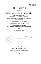 Documents sur les imprimeurs, libraires, cartiers, graveurs, fondeurs de lettres, relieurs, doreurs de livres, faiseurs de fermoirs, enlumineurs, parcheminiers et papetiers ayant exercé à Paris de 1450 à 1600