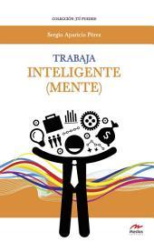 Trabaja inteligente (mente): Estrategias de Inteligencia Emocional para convertirte en el líder que siempre quisiste ser