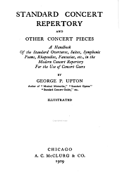 Standard Concert Repertory and Other Concert Pieces: A Handbook of the Standard Overtures, Suites, Symphonic Poems, Rhapsodies, Fantasias, Etc., in the Modern Concert Repertory, for the Use of Concert Goers
