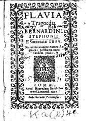 Flavia: tragoedia Bernardini Stephonii e Societate Iesu ; diu antea ... flagitata, posthuma nunc ... prodit