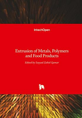 Extrusion of Metals, Polymers, and Food Products