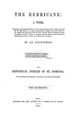 The hurricane  a poem  by an eye witness  Also  Historical notices of St  Domingo PDF