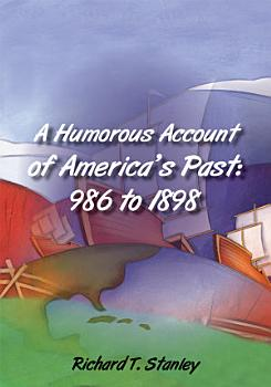 A Humorous Account of America s Past  986 to 1898 PDF