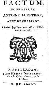 Factum, Pour Messire Antoine Furetiere, Abbé De Chalivoy: Volume1