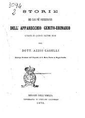 Storie dei casi più interessanti dell'apparecchio genito-urinario curati in questi ultimi mesi dal dott. Azzio Caselli