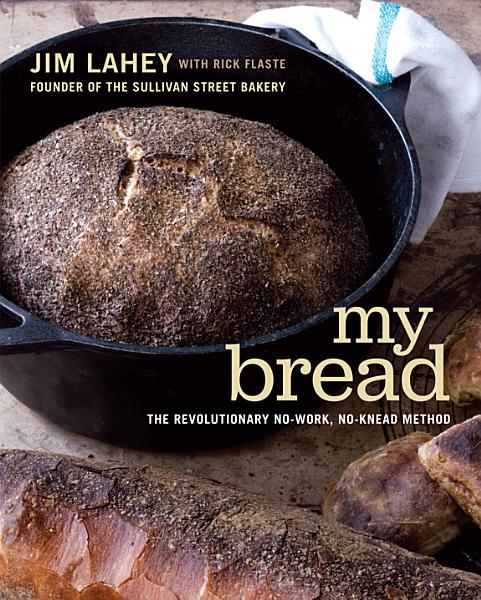 Download My Bread  The Revolutionary No Work  No Knead Method Book