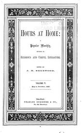 Hours at Home: a Popular Monthly of Instruction and Recreation: Volume 5