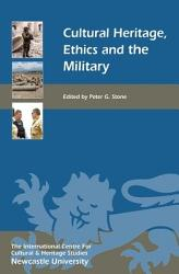 Cultural Heritage Ethics And The Military Book PDF