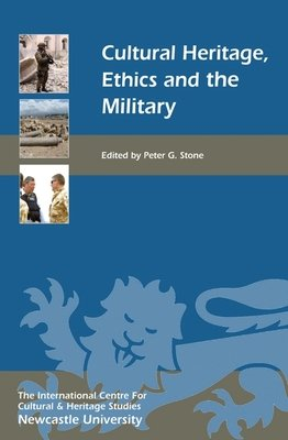 Cultural Heritage  Ethics and the Military PDF