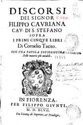 Discorsi del signor Filippo Cauriana ... sopra i primi cinque libri di Cornelio Tacito: con vna tauola copiosissima delle materie piu notabili