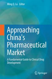 Approaching China's Pharmaceutical Market: A Fundamental Guide to Clinical Drug Development