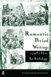 Romantic Period Writings 1798 1832 An Anthology Book PDF