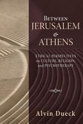 Between Jerusalem and Athens: Ethical Perspectives on Culture, Religion, and Psychotherapy