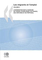 Les migrants et l'emploi (Vol. 2) L'intégration sur le marché du travail en Belgique, en France, aux Pays-Bas et au Portugal: L'intégration sur le marché du travail en Belgique, en France, aux Pays-Bas et au Portugal