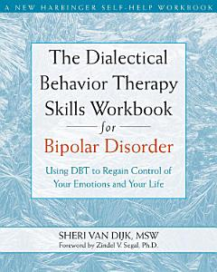 The Dialectical Behavior Therapy Skills Workbook for Bipolar Disorder Book