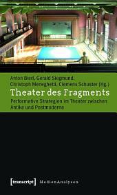 Theater des Fragments: Performative Strategien im Theater zwischen Antike und Postmoderne