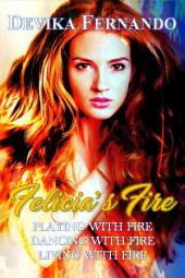 Felicia's Fire (3 paranormal romance novels for the price of 1): Contains PLAYING WITH FIRE, DANCING WITH FIRE, LIVING WITH FIRE