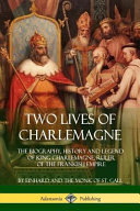 Two Lives Of Charlemagne The Biography History And Legend Of King Charlemagne Ruler Of The Frankish Empire Book PDF
